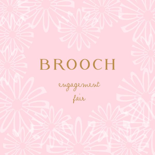 BROOCH エンゲージリングフェア